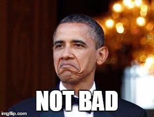 Obama Not badd