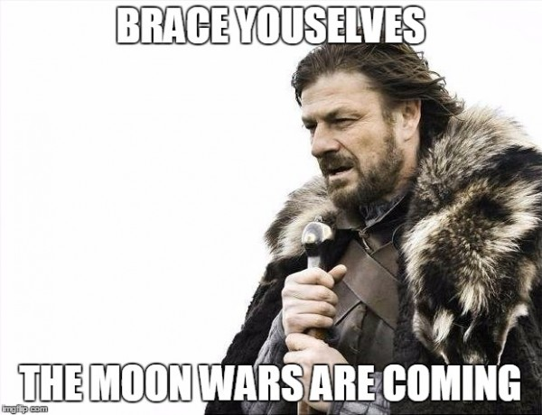 Brace yourselves moonwars