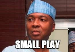 Saraki small play
